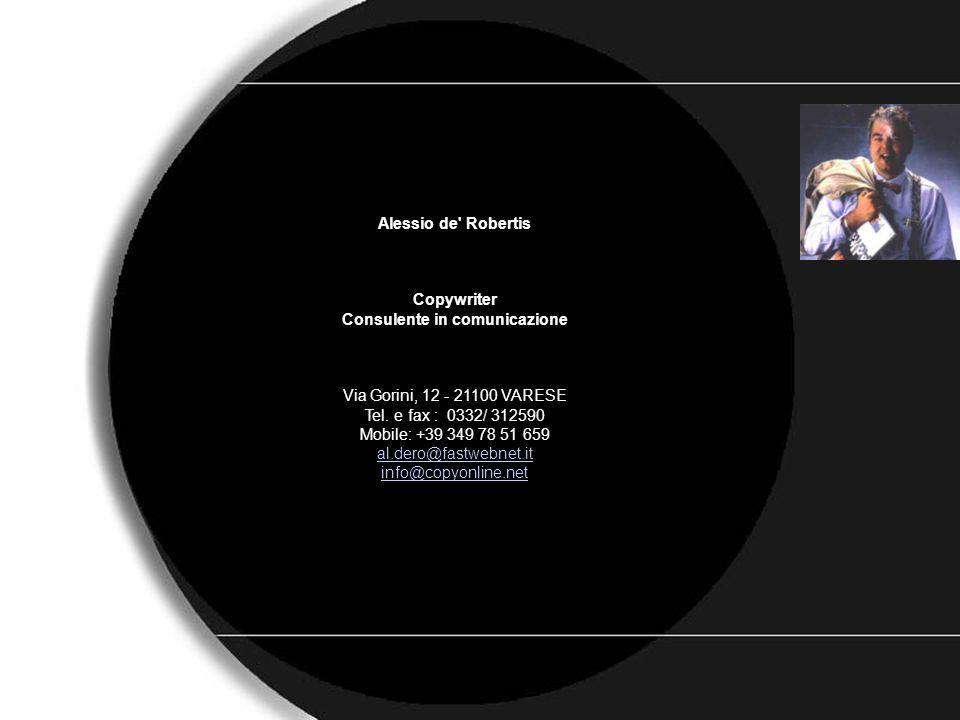 C.V. Alessio de' Robertis Copywriter Consulente in comunicazione Via Gorini, 12 - 21100 VARESE Tel. e fax : 0332/ 312590 Mobile: +39 349 78 51 659 al.