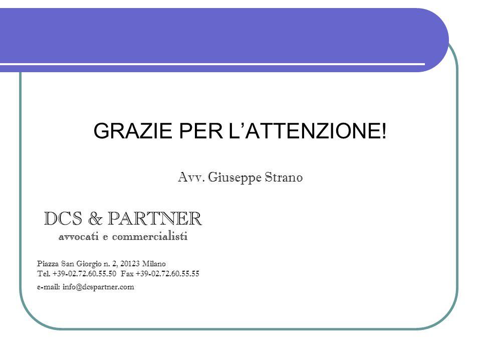GRAZIE PER LATTENZIONE! Avv. Giuseppe Strano Piazza San Giorgio n. 2, 20123 Milano Tel. +39-02.72.60.55.50 Fax +39-02.72.60.55.55 e-mail: info@dcspart
