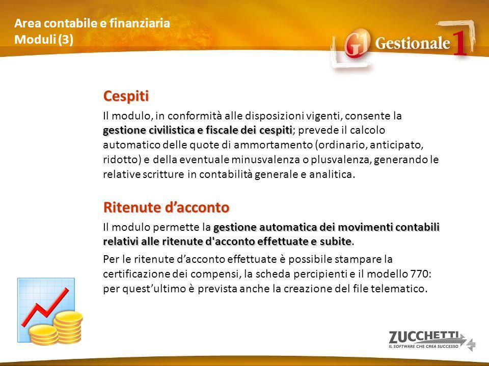 Area contabile e finanziaria Moduli (3) Cespiti gestione civilistica e fiscale dei cespiti Il modulo, in conformità alle disposizioni vigenti, consent