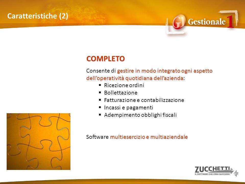 Caratteristiche (2) COMPLETO gestire in modo integrato ogni aspetto delloperatività quotidiana dellazienda Consente di gestire in modo integrato ogni