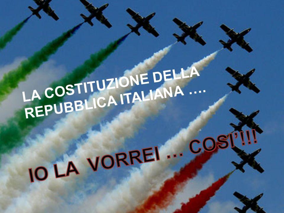 LA COSTITUZIONE DELLA REPUBBLICA ITALIANA ….