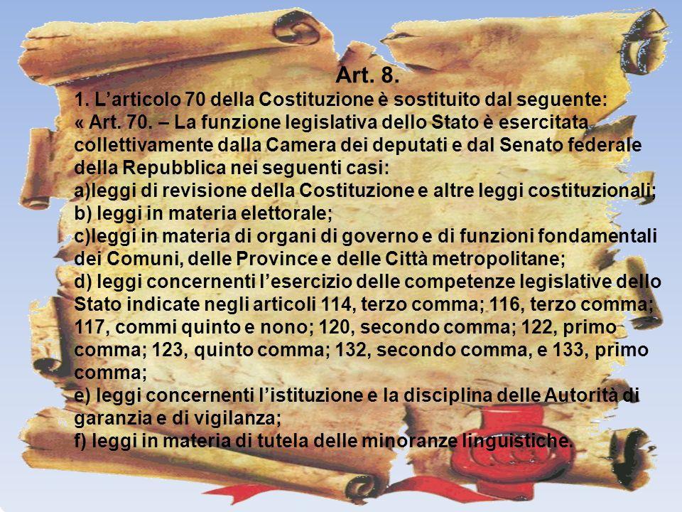 Art. 8. 1. Larticolo 70 della Costituzione è sostituito dal seguente: « Art. 70. – La funzione legislativa dello Stato è esercitata collettivamente da