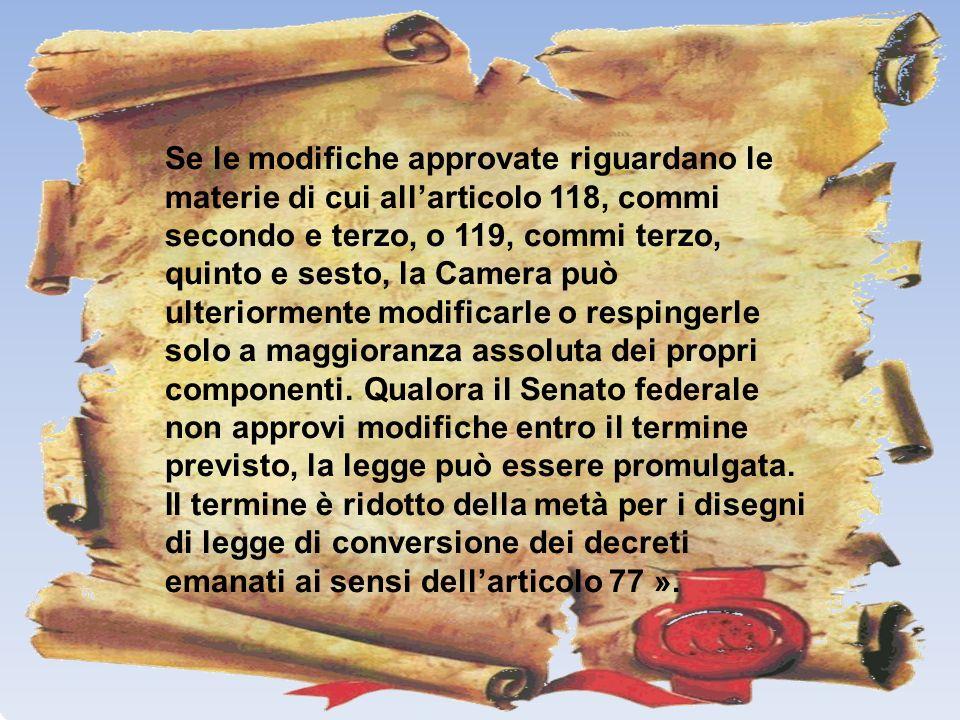 Se le modifiche approvate riguardano le materie di cui allarticolo 118, commi secondo e terzo, o 119, commi terzo, quinto e sesto, la Camera può ulter
