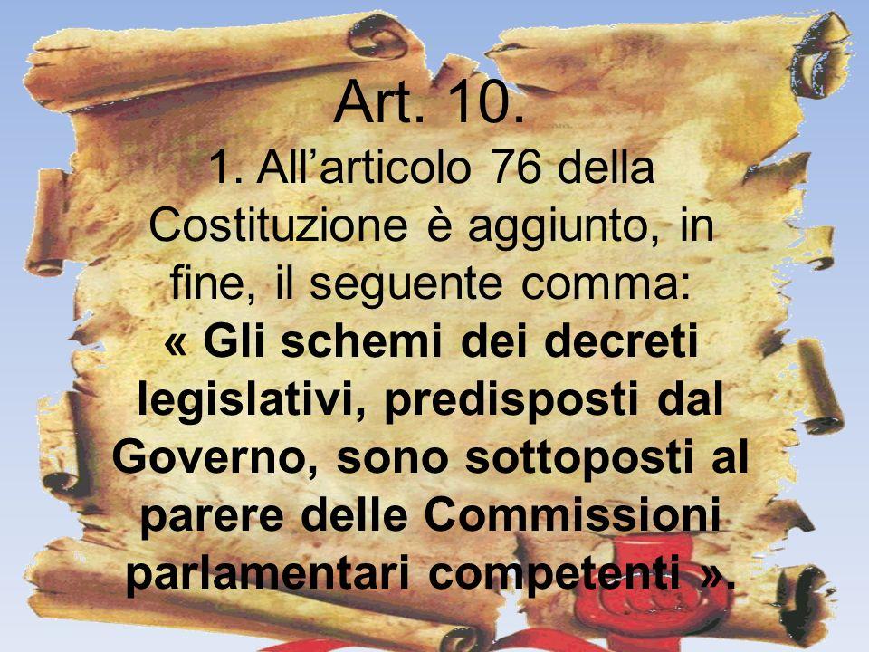 Art. 10. 1. Allarticolo 76 della Costituzione è aggiunto, in fine, il seguente comma: « Gli schemi dei decreti legislativi, predisposti dal Governo, s