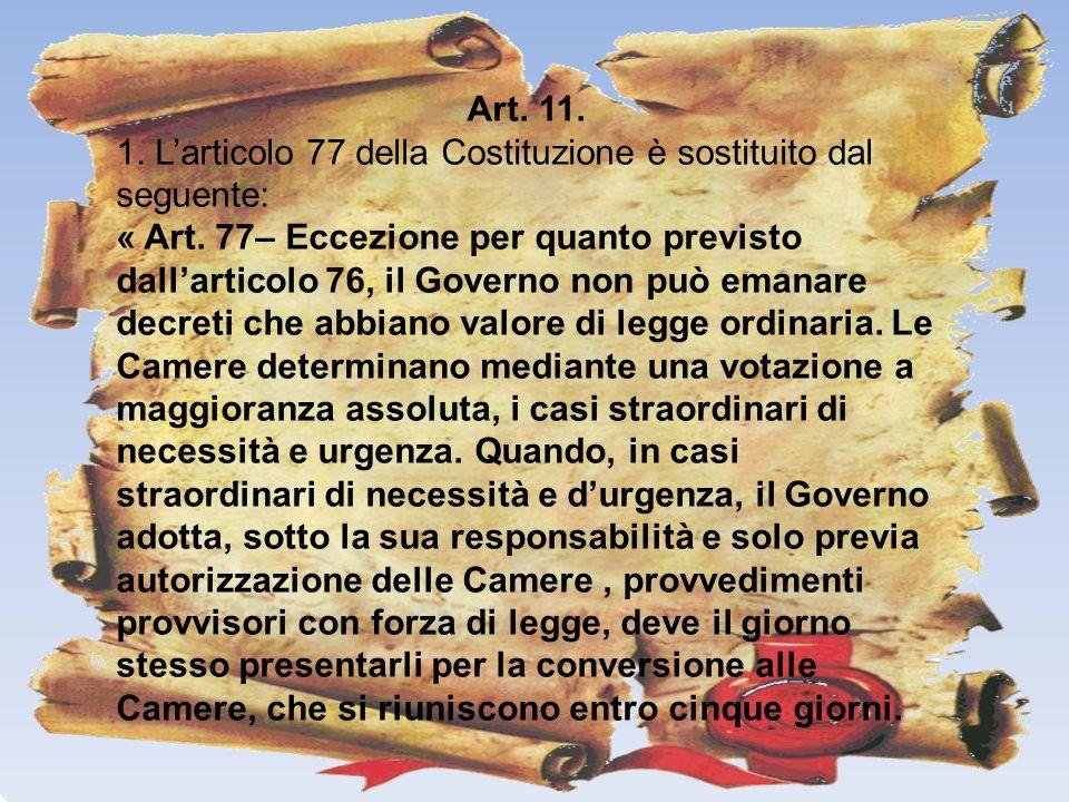 Art. 11. 1. Larticolo 77 della Costituzione è sostituito dal seguente: « Art. 77– Eccezione per quanto previsto dallarticolo 76, il Governo non può em