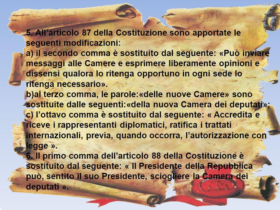 5. Allarticolo 87 della Costituzione sono apportate le seguenti modificazioni: a) il secondo comma è sostituito dal seguente: «Può inviare messaggi al