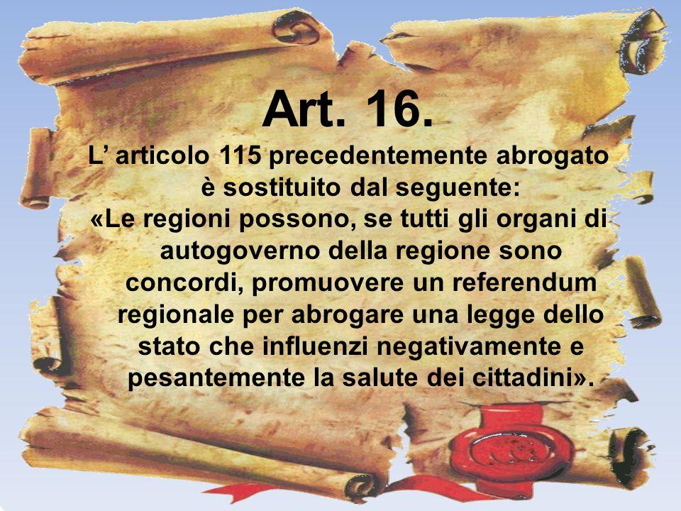 Art. 16. L articolo 115 precedentemente abrogato è sostituito dal seguente: «Le regioni possono, se tutti gli organi di autogoverno della regione sono