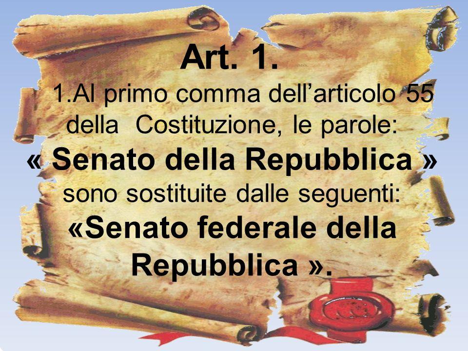 Art. 1. 1.Al primo comma dellarticolo 55 della Costituzione, le parole: « Senato della Repubblica » sono sostituite dalle seguenti: «Senato federale d