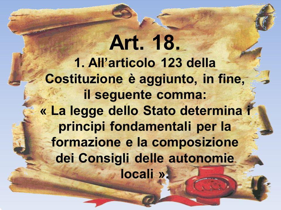 Art. 18. 1. Allarticolo 123 della Costituzione è aggiunto, in fine, il seguente comma: « La legge dello Stato determina i principi fondamentali per la
