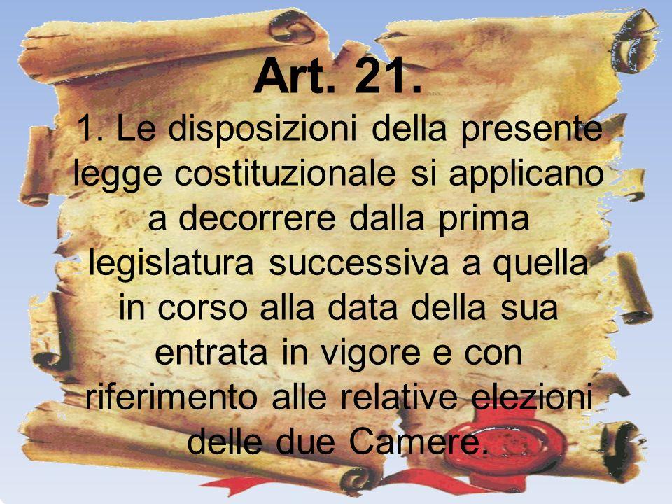 Art. 21. 1. Le disposizioni della presente legge costituzionale si applicano a decorrere dalla prima legislatura successiva a quella in corso alla dat