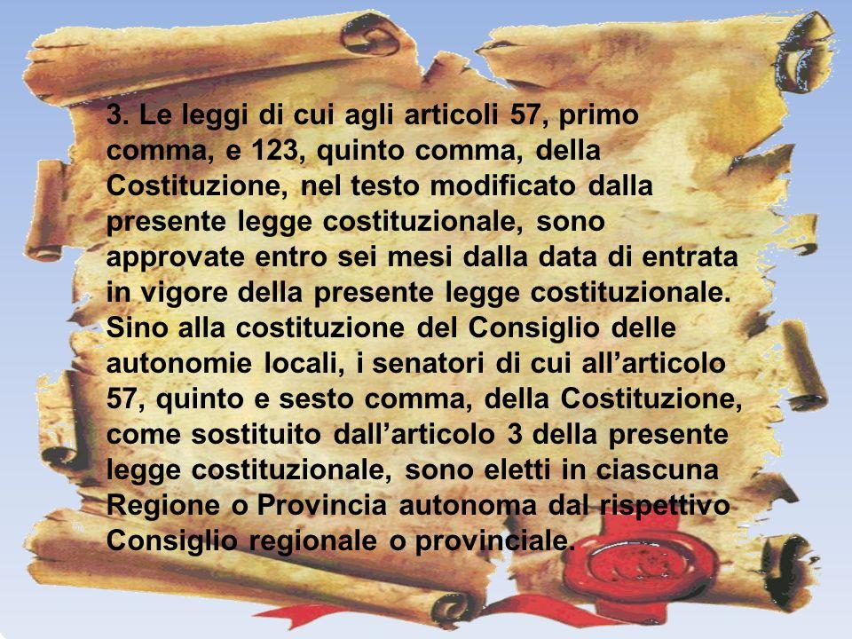 3. Le leggi di cui agli articoli 57, primo comma, e 123, quinto comma, della Costituzione, nel testo modificato dalla presente legge costituzionale, s