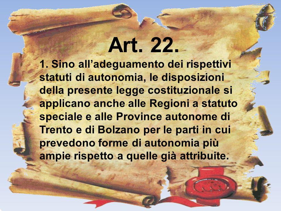 Art. 22. 1. Sino alladeguamento dei rispettivi statuti di autonomia, le disposizioni della presente legge costituzionale si applicano anche alle Regio