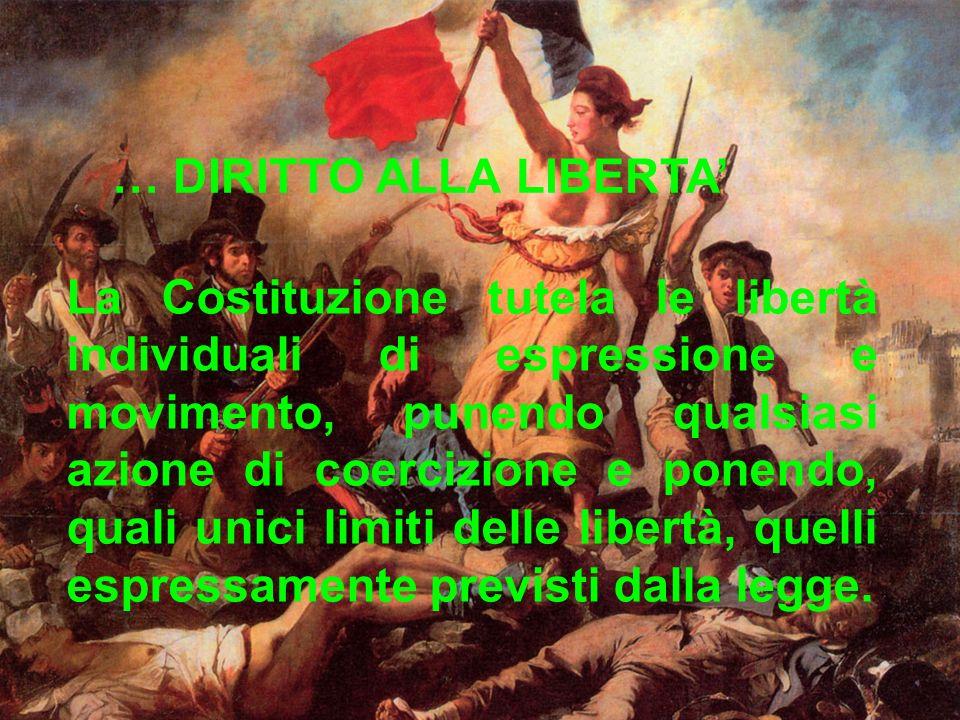La Costituzione tutela le libertà individuali di espressione e movimento, punendo qualsiasi azione di coercizione e ponendo, quali unici limiti delle