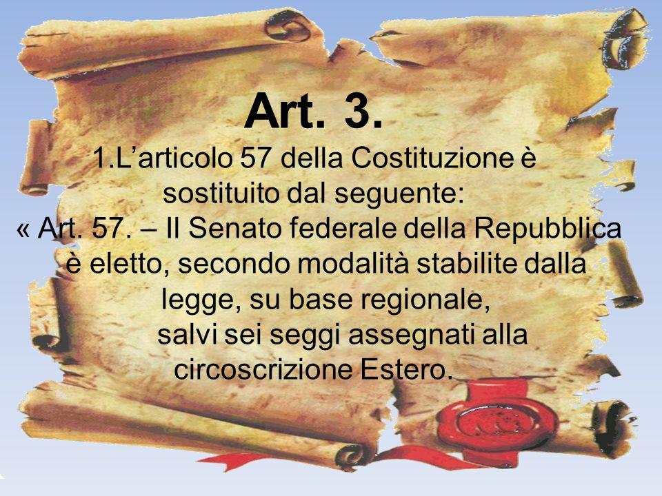 Art. 3. 1.Larticolo 57 della Costituzione è sostituito dal seguente: « Art. 57. – Il Senato federale della Repubblica è eletto, secondo modalità stabi