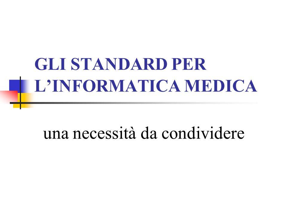 GLI STANDARD PER LINFORMATICA MEDICA una necessità da condividere