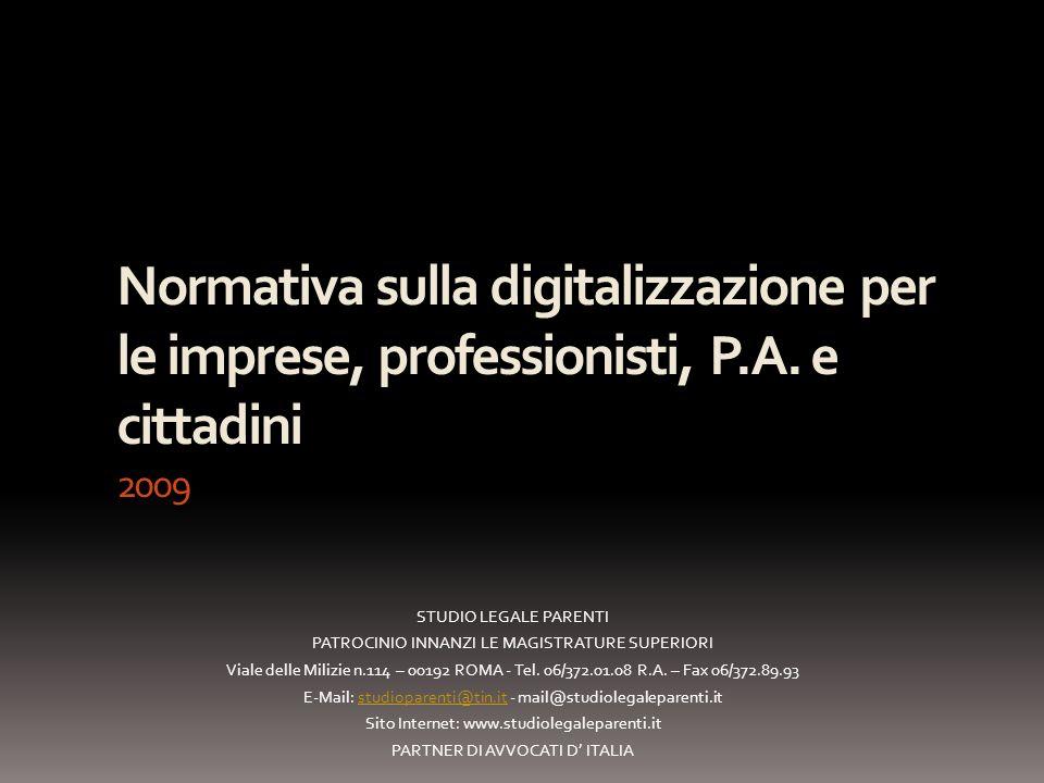 Normativa sulla digitalizzazione per le imprese, professionisti, P.A. e cittadini 2009 STUDIO LEGALE PARENTI PATROCINIO INNANZI LE MAGISTRATURE SUPERI