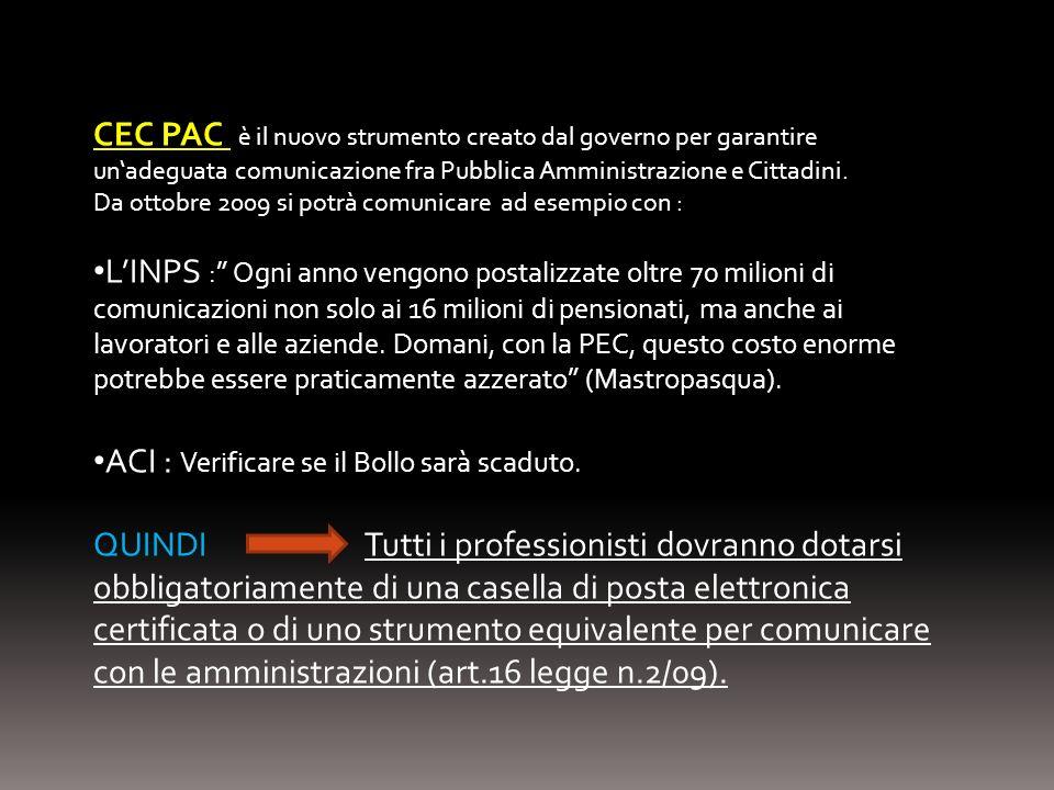 CEC PAC è il nuovo strumento creato dal governo per garantire unadeguata comunicazione fra Pubblica Amministrazione e Cittadini. Da ottobre 2009 si po