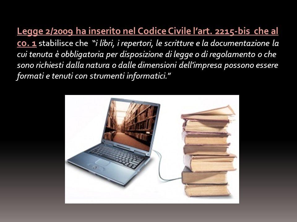 Legge 2/2009 ha inserito nel Codice Civile lart. 2215-bis che al co. 1 stabilisce che i libri, i repertori, le scritture e la documentazione la cui te