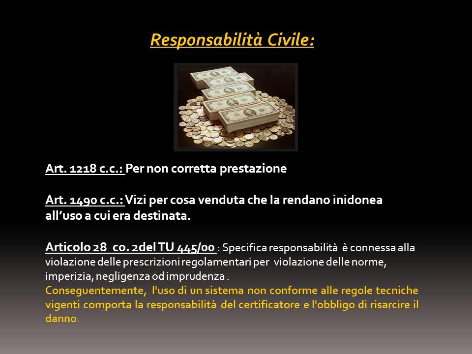 Responsabilità Civile: Art. 1218 c.c.: Per non corretta prestazione Art. 1490 c.c.: Vizi per cosa venduta che la rendano inidonea alluso a cui era des