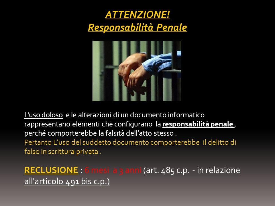 ATTENZIONE! Responsabilità Penale L'uso doloso e le alterazioni di un documento informatico rappresentano elementi che configurano la responsabilità p