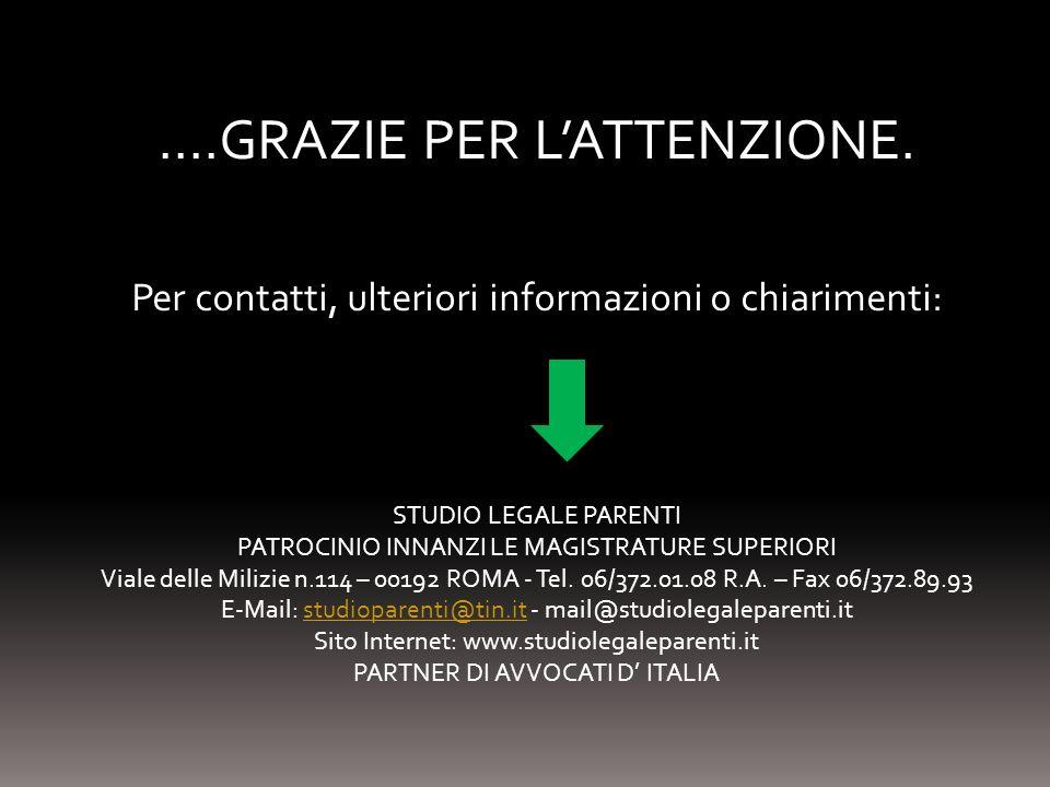 ….GRAZIE PER LATTENZIONE. Per contatti, ulteriori informazioni o chiarimenti: STUDIO LEGALE PARENTI PATROCINIO INNANZI LE MAGISTRATURE SUPERIORI Viale