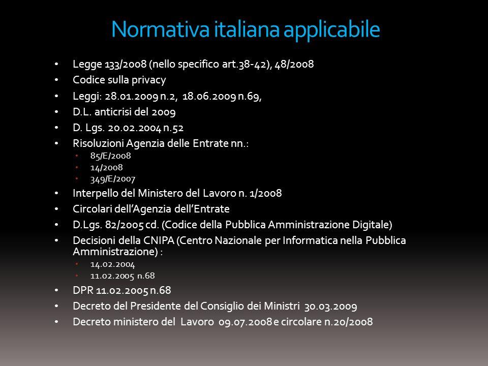 Normativa italiana applicabile Legge 133/2008 (nello specifico art.38-42), 48/2008 Codice sulla privacy Leggi: 28.01.2009 n.2, 18.06.2009 n.69, D.L. a