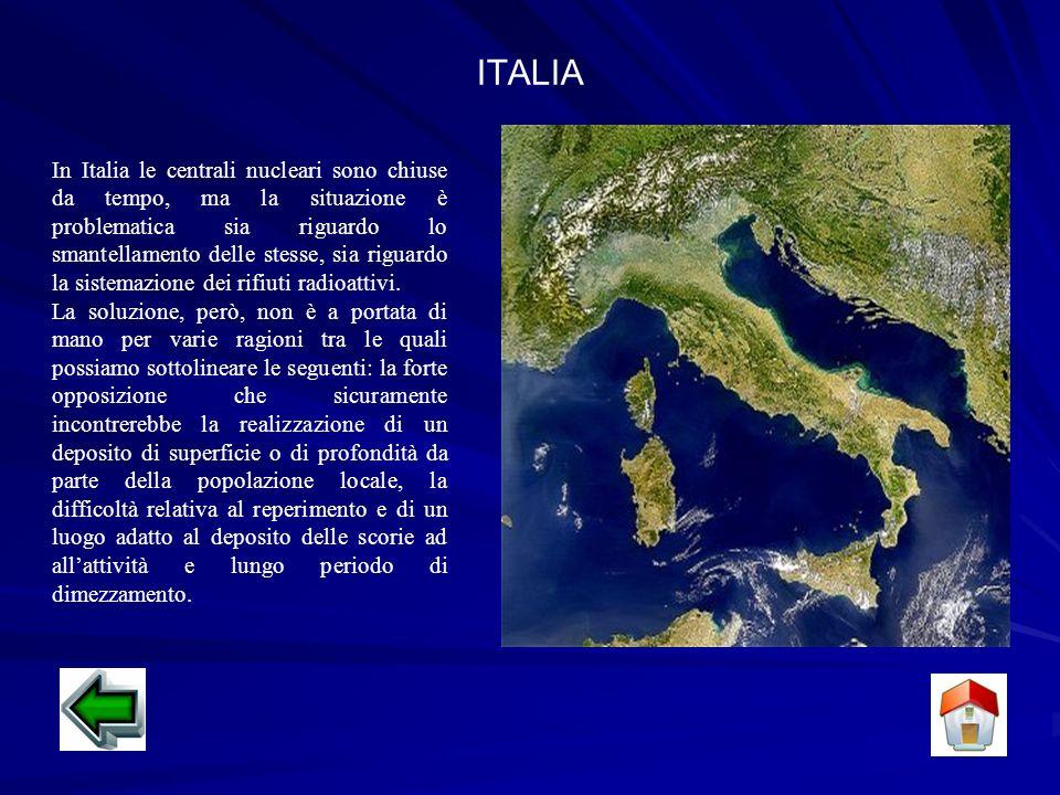 ITALIA In Italia le centrali nucleari sono chiuse da tempo, ma la situazione è problematica sia riguardo lo smantellamento delle stesse, sia riguardo la sistemazione dei rifiuti radioattivi.