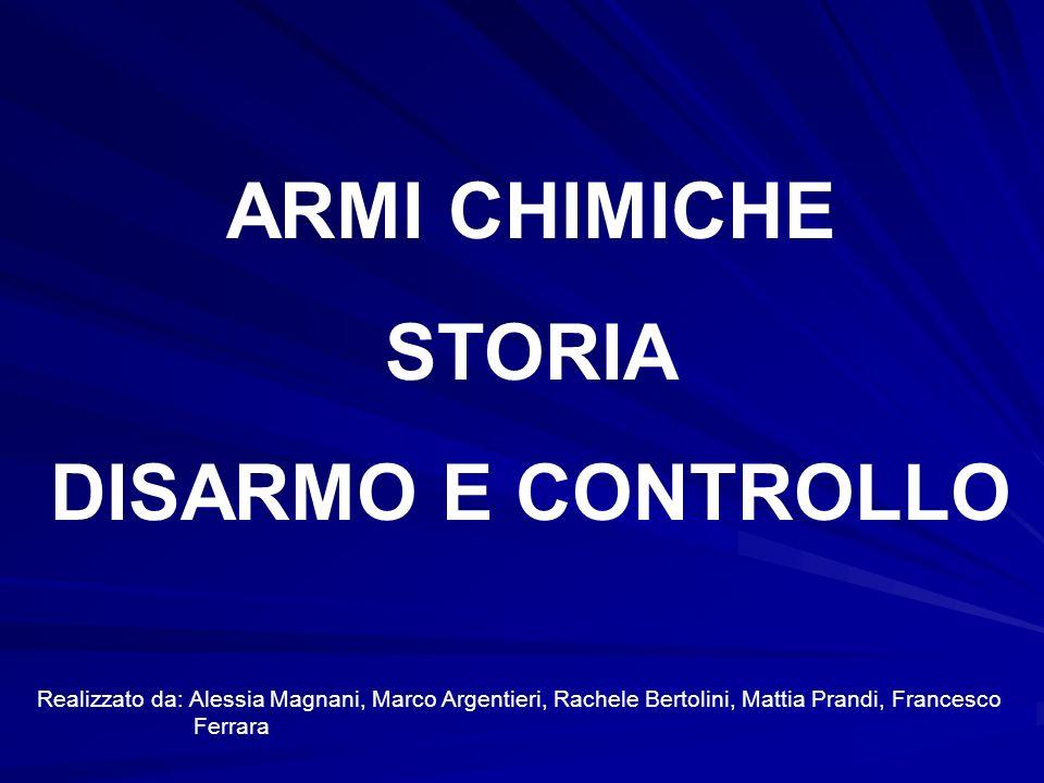 Realizzato da: Alessia Magnani, Marco Argentieri, Rachele Bertolini, Mattia Prandi, Francesco Ferrara ARMI CHIMICHE STORIA DISARMO E CONTROLLO