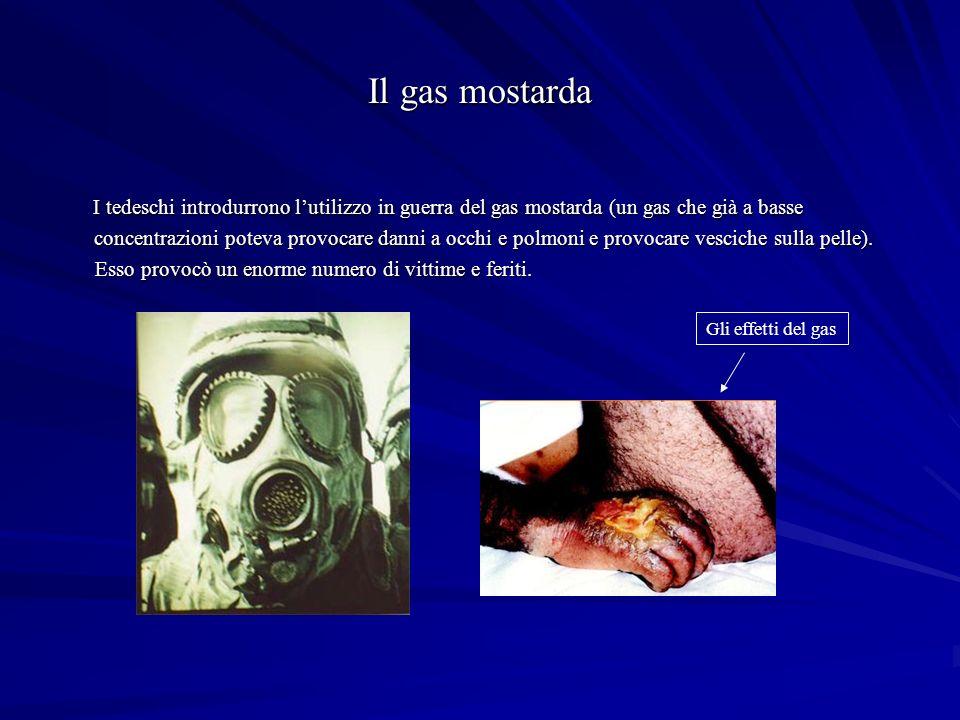 Il gas mostarda I tedeschi introdurrono lutilizzo in guerra del gas mostarda (un gas che già a basse concentrazioni poteva provocare danni a occhi e polmoni e provocare vesciche sulla pelle).
