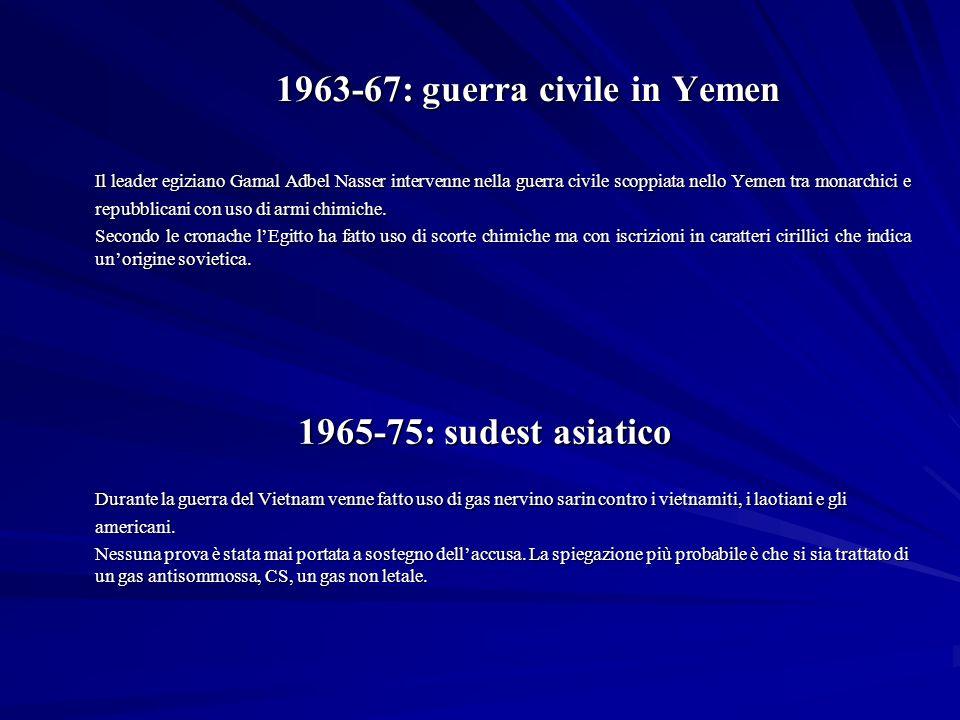 1963-67: guerra civile in Yemen Il leader egiziano Gamal Adbel Nasser intervenne nella guerra civile scoppiata nello Yemen tra monarchici e repubblicani con uso di armi chimiche.