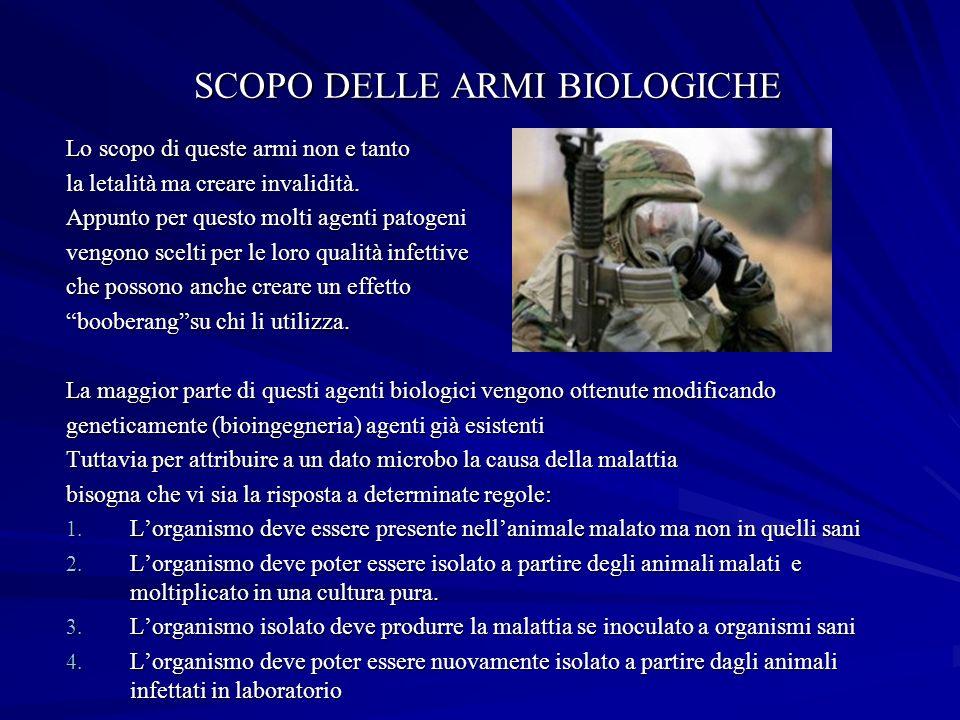 SCOPO DELLE ARMI BIOLOGICHE Lo scopo di queste armi non e tanto la letalità ma creare invalidità.