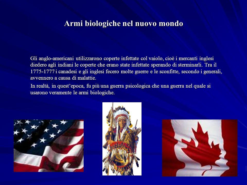 Armi biologiche nel nuovo mondo Gli anglo-americani utilizzarono coperte infettate col vaiolo, cioè i mercanti inglesi diedero agli indiani le coperte che erano state infettate sperando di sterminarli.