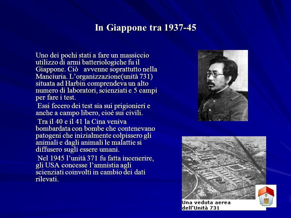 In Giappone tra 1937-45 Uno dei pochi stati a fare un massiccio utilizzo di armi batteriologiche fu il Giappone.