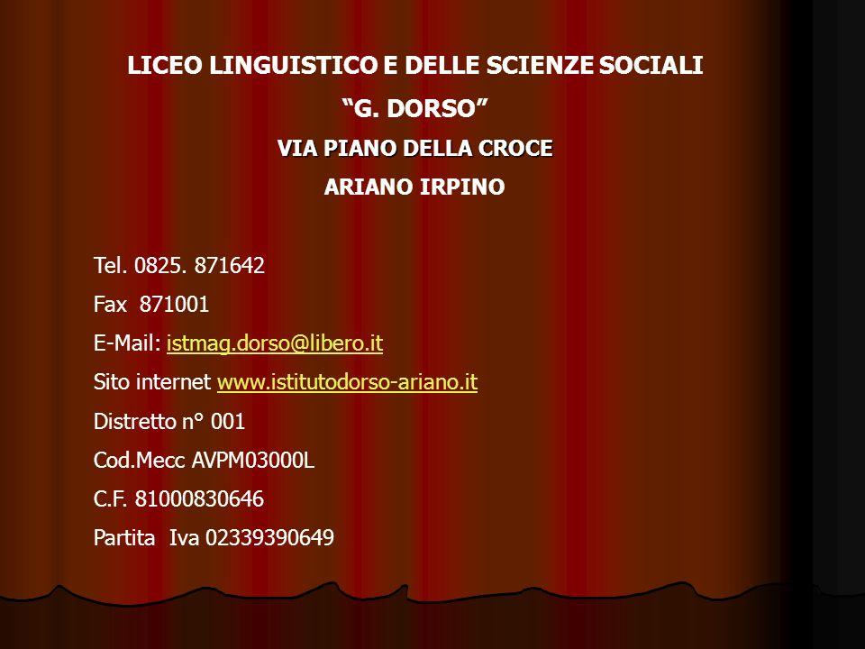 LICEO LINGUISTICO E DELLE SCIENZE SOCIALI G. DORSO VIA PIANO DELLA CROCE ARIANO IRPINO Tel. 0825. 871642 Fax 871001 E-Mail: istmag.dorso@libero.itistm