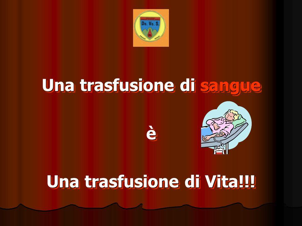 Una trasfusione di sangue è Una trasfusione di Vita!!! Una trasfusione di sangue è Una trasfusione di Vita!!!