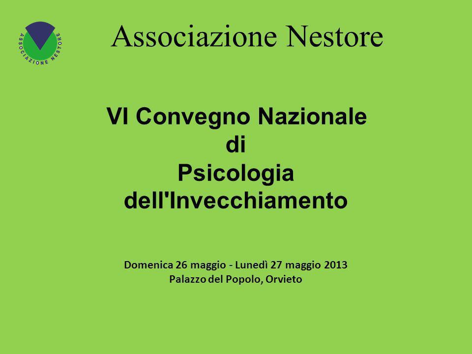 VI Convegno Nazionale di Psicologia dell Invecchiamento Associazione Nestore Domenica 26 maggio - Lunedì 27 maggio 2013 Palazzo del Popolo, Orvieto