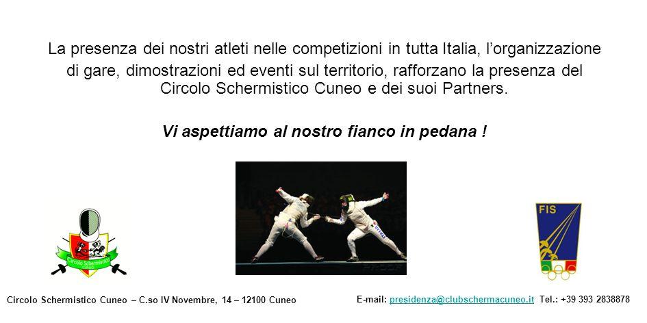 La presenza dei nostri atleti nelle competizioni in tutta Italia, lorganizzazione di gare, dimostrazioni ed eventi sul territorio, rafforzano la presenza del Circolo Schermistico Cuneo e dei suoi Partners.
