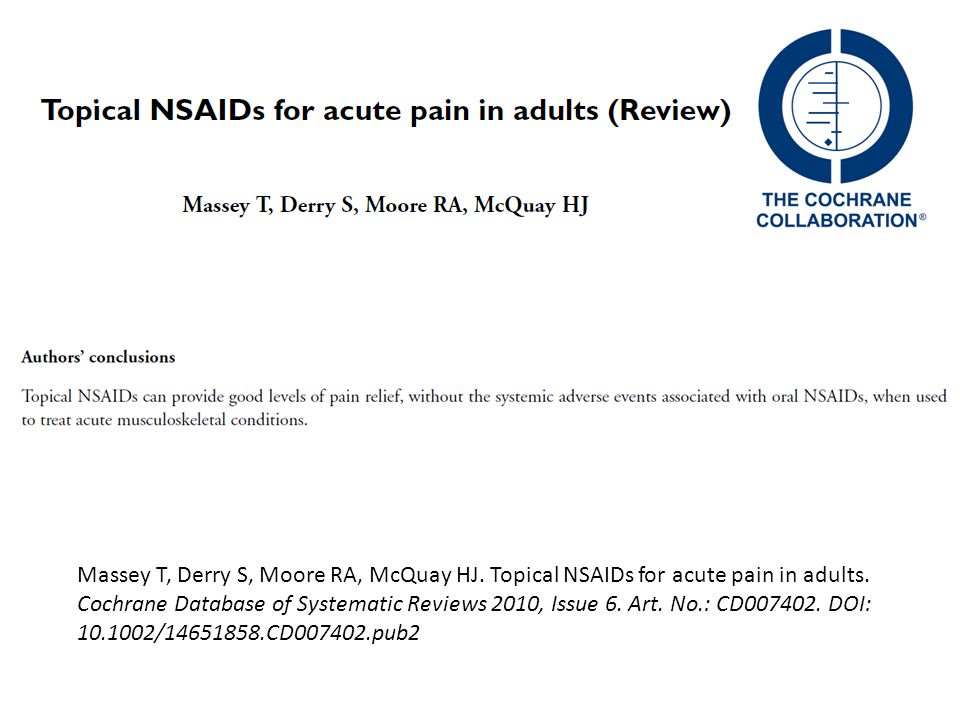 Massey T, Derry S, Moore RA, McQuay HJ. Topical NSAIDs for acute pain in adults.