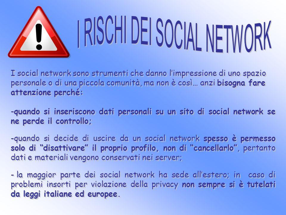 I social network sono strumenti che danno limpressione di uno spazio personale o di una piccola comunità, ma non è così… anzi bisogna fare attenzione