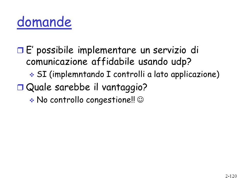 2-120 domande r E possibile implementare un servizio di comunicazione affidabile usando udp.