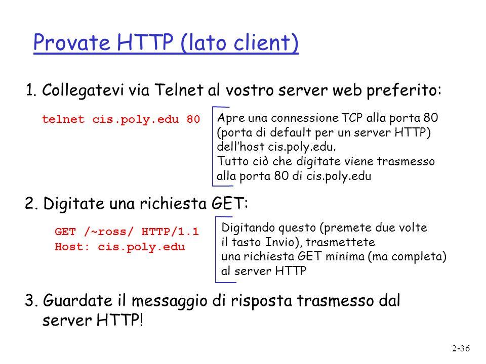 2-36 Provate HTTP (lato client) 1. Collegatevi via Telnet al vostro server web preferito: Apre una connessione TCP alla porta 80 (porta di default per