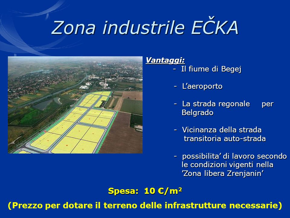 Zona industrile EČKA Vantaggi: - Il fiume di Begej - Il fiume di Begej - Laeroporto - Laeroporto - La strada regonale per - La strada regonale per Bel