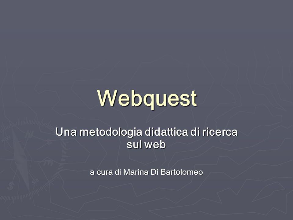 Webquest Una metodologia didattica di ricerca sul web a cura di Marina Di Bartolomeo