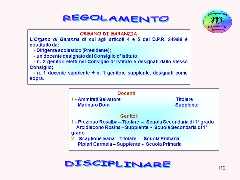 112 ORGANO DI GARANZIA LOrgano di Garanzia di cui agli articoli 4 e 5 del D.P.R. 249/98 è costituito da: - Dirigente scolastico (Presidente); - un doc