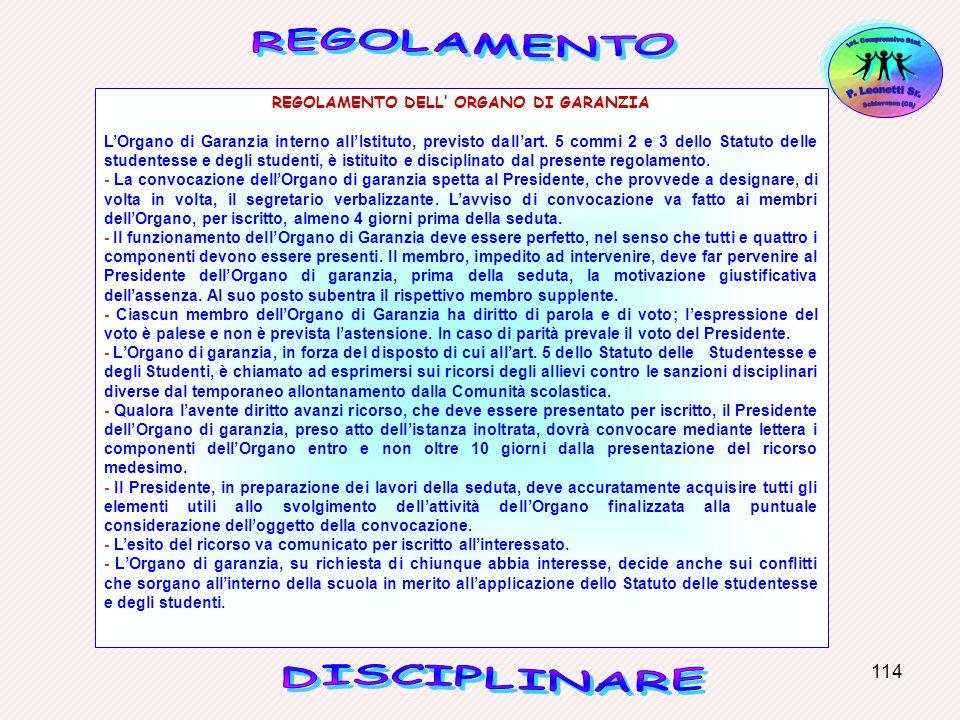 114 REGOLAMENTO DELL ORGANO DI GARANZIA LOrgano di Garanzia interno allIstituto, previsto dallart. 5 commi 2 e 3 dello Statuto delle studentesse e deg