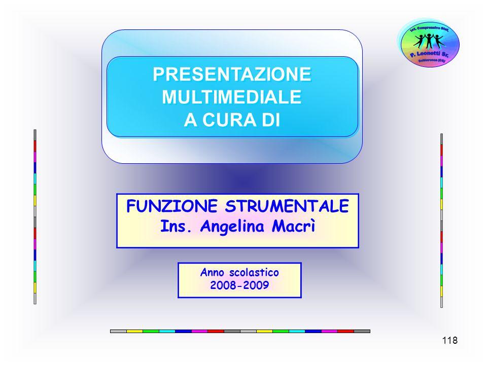 118 PRESENTAZIONE MULTIMEDIALE A CURA DI PRESENTAZIONE MULTIMEDIALE A CURA DI FUNZIONE STRUMENTALE Ins. Angelina Macrì Anno scolastico 2008-2009