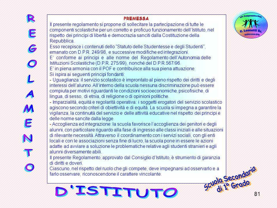81 PREMESSA Il presente regolamento si propone di sollecitare la partecipazione di tutte le componenti scolastiche per un corretto e proficuo funziona