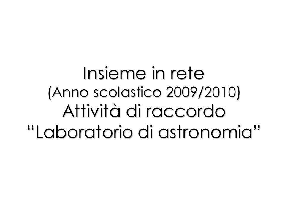 Insieme in rete (Anno scolastico 2009/2010) Attività di raccordo Laboratorio di astronomia