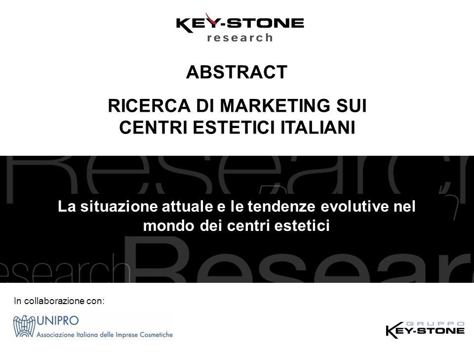 ABSTRACT RICERCA DI MARKETING SUI CENTRI ESTETICI ITALIANI La situazione attuale e le tendenze evolutive nel mondo dei centri estetici In collaborazio