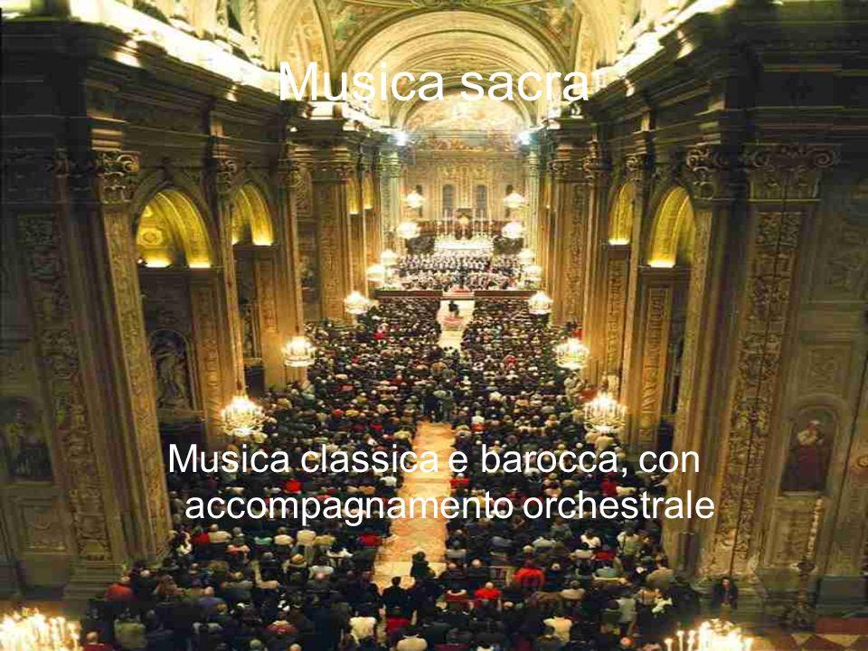 Musica sacra Musica classica e barocca, con accompagnamento orchestrale
